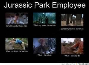 Jurassic Park Meme - jurassic park employee meme generator what i do