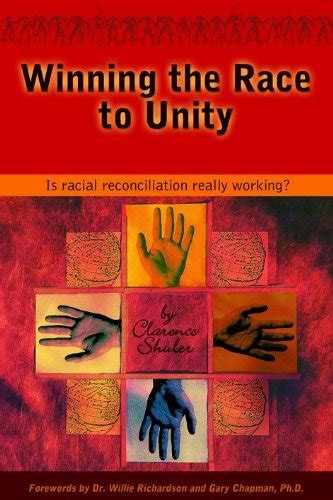a biblical answer for racial unity books clarence shuler winning the race to unity is racial