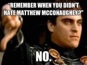 Matthew Mcconaughey Meme - matthew mcconaughey jokes kappit