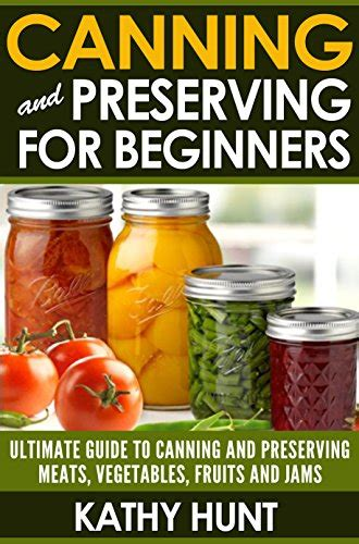 canning and preserving for beginners canning cookbook with the top 100 canning recipes and essential canning supplies guide books canning and preserving the ultimate guide to canning and