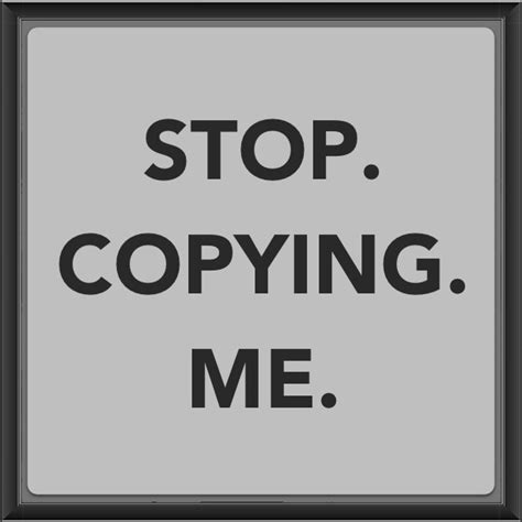 Stop Me by Stop Copying Me Quotes Quotesgram