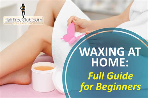 Waxing At Home by Complete Guide To Waxing Tips Tricks And Top 5