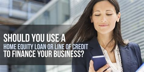 Home Equity Loan Small Business Should You Use A Home Equity Loan Or Line Of Credit To