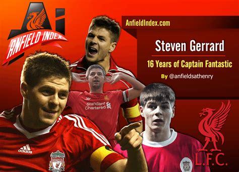 Gerrard Fantastic Captain steven gerrard 16 years of captain fantastic