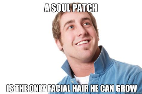 a soul patch is the only facial hair he can grow