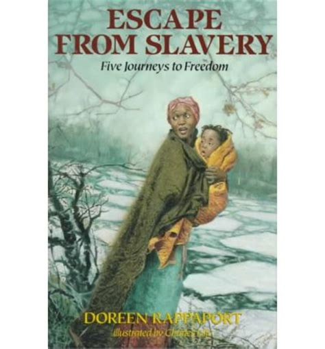 oney my escape from slavery books escape from slavery doreen rappaport charles lilly