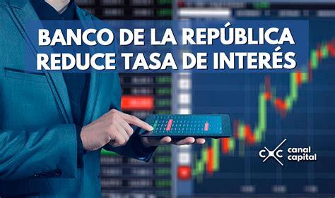 banco de la repblica mantiene la tasa de inters de banco de la rep 250 blica reduce a 4 5 la tasa de inter 233 s