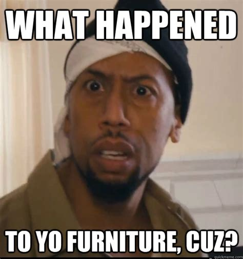 what happened to what happened to yo furniture cuz misc quickmeme