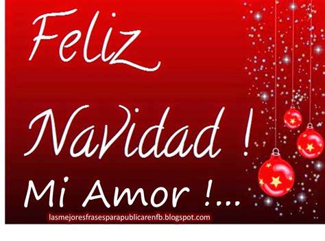 imagenes feliz navidad amor las mejores frases para publicar en fb frases de navidad