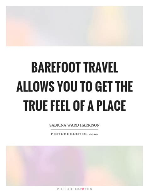 A Place Barefoot Barefoot Quotes Barefoot Sayings Barefoot Picture Quotes