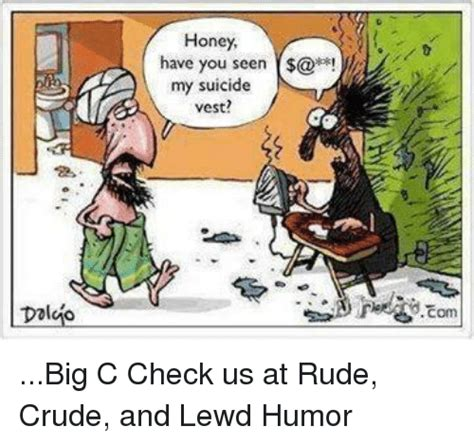 Crude Humor Memes - doluto honey have you seen my suicide vest big c check us