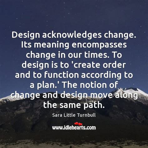 design function meaning design acknowledges change its meaning encompasses change