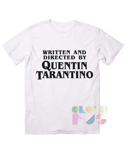 film written by quentin tarantino t shirt quote written and directed by quentin tarantino
