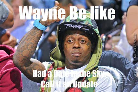 Lil Wayne Be Like Memes - lil wayne be like by jovin 420 meme center