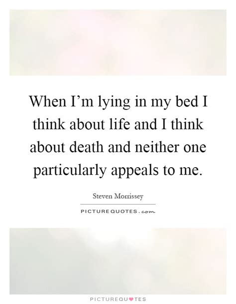 lying in my bed when i m lying in my bed i think about life and i think about picture quotes