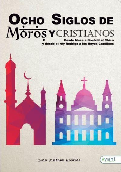 libro moros y cristianos moors ocho siglos de moros y cristianos