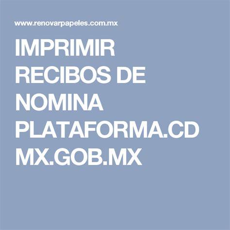 Recibos De Nomina Plataforma Cdmx | imprimir recibos de nomina plataforma cdmx gob mx