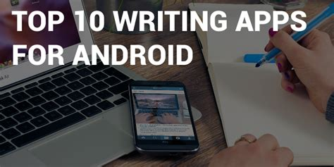 best writing apps for top 10 writing apps for android smartphones daily