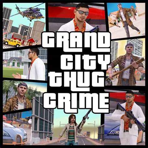 grand city thug crime gangster apk indirv  hileli