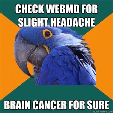 Brain Cancer Meme - check webmd for slight headache brain cancer for sure