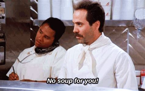 No Soup For You Meme - soup nazi seinfeld gif find share on giphy