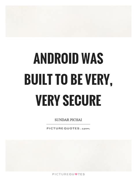 Android Quotes by Android Was Built To Be Secure Picture Quotes