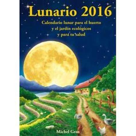 libros huerto y jardn calendario lunar lunario 2016 calendario lunar 2016 lunario por 7 80 en planeta huerto