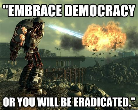 Liberty Prime Meme - quot embrace democracy or you will be eradicated quot liberty