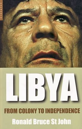 libya from colony to revolution books libya from colony to independence by ronald bruce st