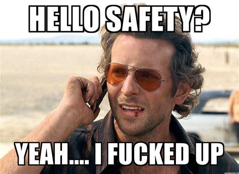 I Fucked Up Meme - hello safety yeah i fucked up hangover call meme
