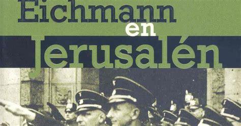 libro eichmann en jerusaln nostromo blog de libros pel 237 culas y otras historias eichmann en jerusal 233 n la banalidad del mal