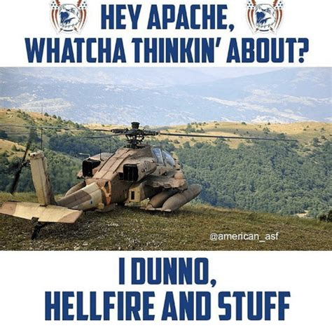 Whatcha Thinkin About Meme - hey apache whatcha thinkin about as i dunnd hellfire and