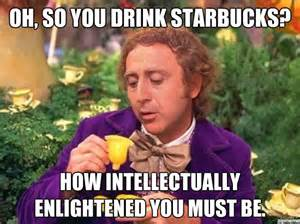 Willy Wonka And The Chocolate Factory Meme - starbucks willy wonka meme funny pinterest get over
