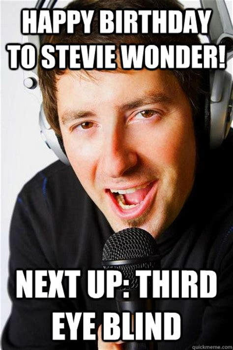 Stevie Wonder Memes - happy birthday to stevie wonder next up third eye blind