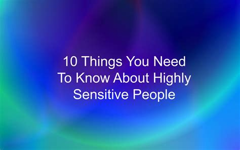 10 things you need to know about highly sensitive people