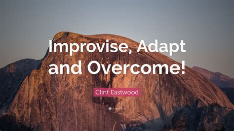 clint eastwood quote improvise adapt  overcome