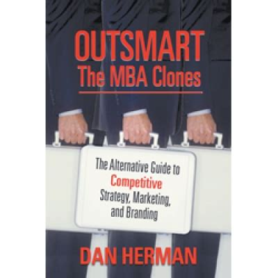 From Mba To Phd by Outsmart The Mba Clones By Dan Herman Phd