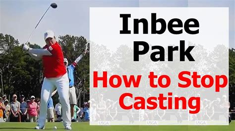 how to stop coming up in golf swing inbee park golf swing how to stop casting youtube