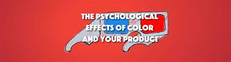 psychological effects of color psychological effects of color and your product