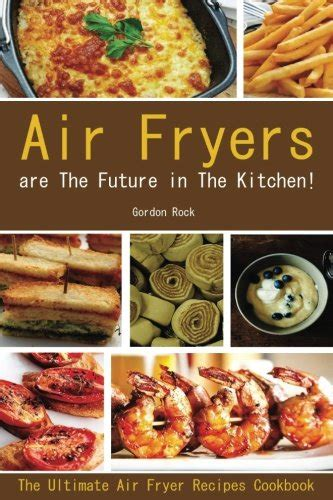 my frenchmay air fryer cookbook the 100 best air fryer recipes for delicious yet healthy living books air fryers are the future in the kitchen the ultimate