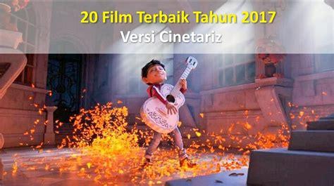 film terbaik cinetariz 20 film terbaik di tahun 2017 versi cinetariz cinetariz