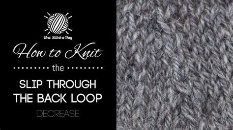 knit through back loop how to knit the slip through the back loop decrease new