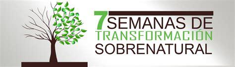 transformacion sobrenatural 7 semanas de transformaci 243 n sobrenatural una web de 193 guilas centro familiar cristiano
