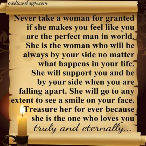Never take a woman for granted if she makes you feel like ...