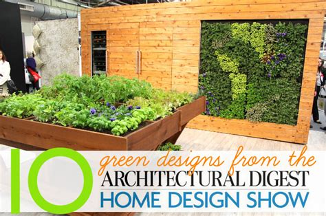 architectural digest home design show made 10 fresh green home designs spotted at the architectural