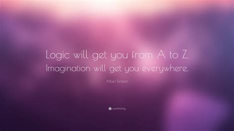 Quote About Quote Quot Logic Will Get You From A To B - logic will get you from a to b imaginat by albert