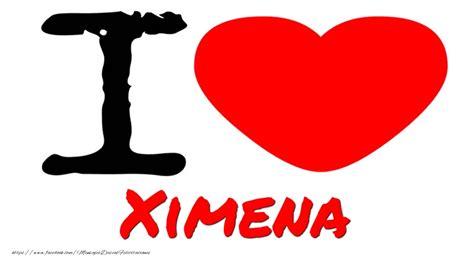 imagenes de i love ximena i love ximena felicitaciones de amor para ximena