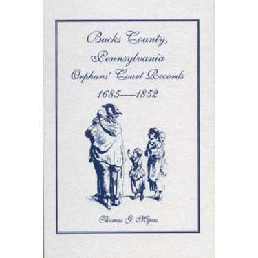 Pa Civil Search Bucks Co Pennsylvania Orphans Court Records 1685 1852 Masthof Bookstore And Press