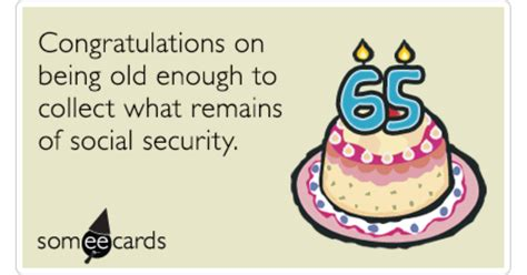 via httpwwwsomeecardscom sixty five retirement social security scraps funny ecard