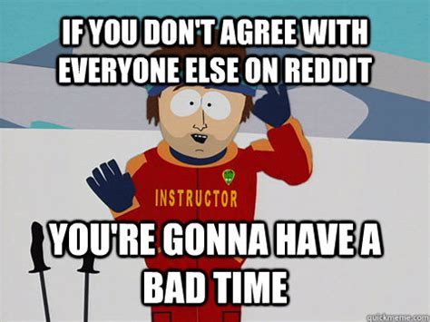 Ski Instructor Meme - south park you 39 re gonna have a bad time memes